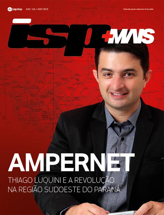 Capa ISPMAIS - AMPERNET – Thiago Luquini e a Revolução na Região Sudoeste do Paraná